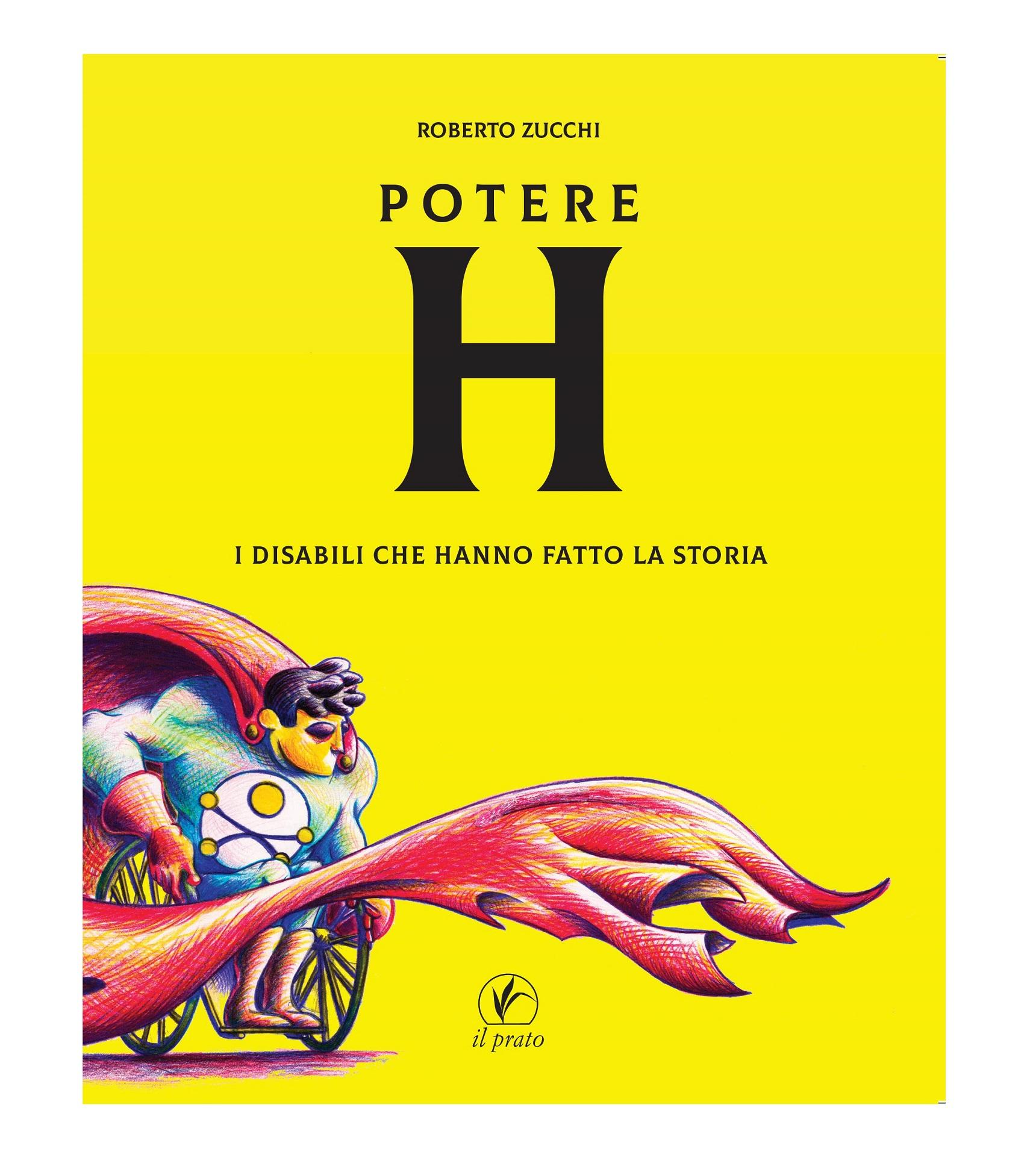 Potere H. I disabili che hanno fatto la storia di Roberto Zucchi 201900